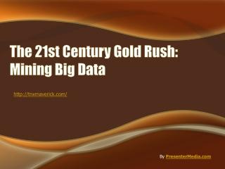 The 21st Century Gold Rush: Mining Big Data