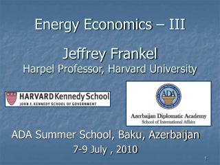 Energy Economics   III  Jeffrey Frankel Harpel Professor, Harvard University