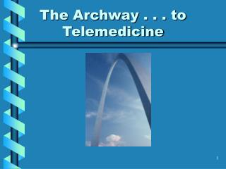 The Archway . . . to Telemedicine