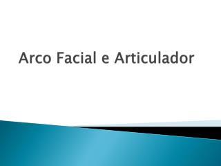 Arco Facial e Articulador
