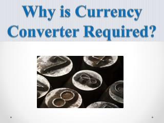 why is currency converter required?