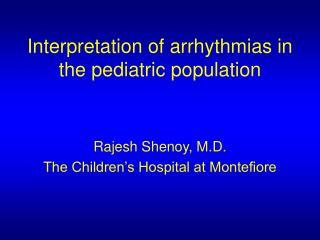 Interpretation of arrhythmias in the pediatric population