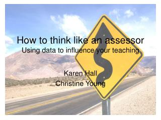 How to think like an assessor Using data to influence your teaching
