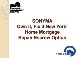 SONYMA Own it, Fix it New York Home Mortgage  Repair Escrow Option