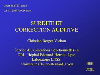 SURDITE ET CORRECTION AUDITIVE  Christian Berger-Vachon  Service d Explorations Fonctionnelles en ORL, H pital Edouard-H