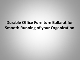 Durable office furniture ballarat for smooth running of your