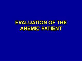 EVALUATION OF THE ANEMIC PATIENT