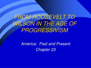 FROM ROOSEVELT TO WILSON IN THE AGE OF PROGRESSIVISM
