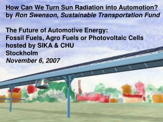 How Can We Turn Sun Radiation into Automotion  by Ron Swenson, Sustainable Transportation Fund   The Future of Automotiv
