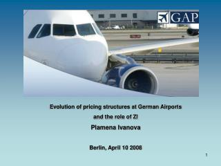 Evolution of pricing structures at German Airports  and the role of ZI  Plamena Ivanova  Berlin, April 10 2008