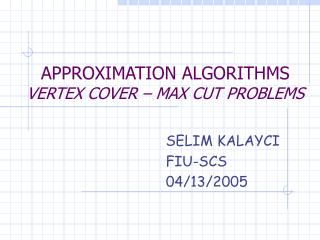APPROXIMATION ALGORITHMS       VERTEX COVER   MAX CUT PROBLEMS