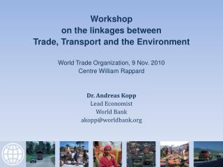 Workshop on the linkages between Trade, Transport and the Environment  World Trade Organization, 9 Nov. 2010 Centre Will