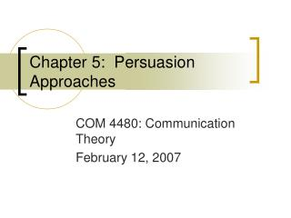 Chapter 5:  Persuasion Approaches