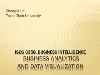 ISQS 3358, Business Intelligence  Business Analytics  and Data Visualization