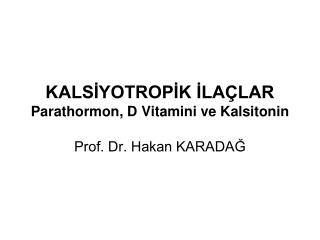 KALSIYOTROPIK ILA LAR Parathormon, D Vitamini ve Kalsitonin