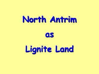 North Antrim as Lignite Land