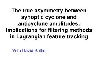 The true asymmetry between synoptic cyclone and anticyclone amplitudes: Implications for filtering methods in Lagrangian