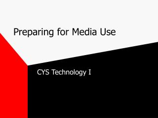 Preparing for Media Use