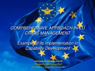 COMPREHENSIVE APPROACH IN EU CRISIS MANAGEMENT  Example of its implementation in Capability Development