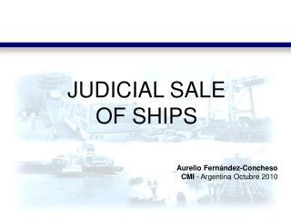 JUDICIAL SALE OF SHIPS   Aurelio Fern ndez-Concheso CMI - Argentina Octubre 2010