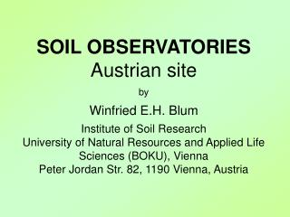 SOIL OBSERVATORIES Austrian site  by  Winfried E.H. Blum  Institute of Soil Research University of Natural Resources and