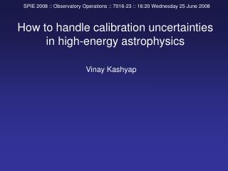 How to handle calibration uncertainties in high-energy astrophysics