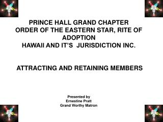 PRINCE HALL GRAND CHAPTER ORDER OF THE EASTERN STAR, RITE OF ADOPTION HAWAII AND IT S  JURISDICTION INC.    ATTRACTING A