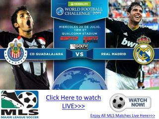 real madrid vs chivas live stream online hd!! mls 2011