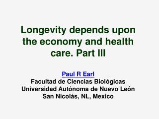 Longevity depends upon the economy and health care. Part III  Paul R Earl  Facultad de Ciencias Biol gicas Universidad A