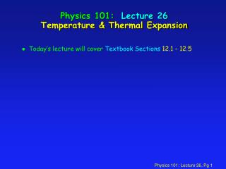 Physics 101:  Lecture 26 Temperature  Thermal Expansion