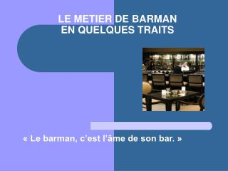 LE METIER DE BARMAN  EN QUELQUES TRAITS