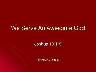 We Serve An Awesome God