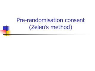 Pre-randomisation consent Zelen s method