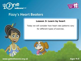 Lesson 3: Learn by heart  Today we will consider how heart rate patterns vary for different types of exercise.