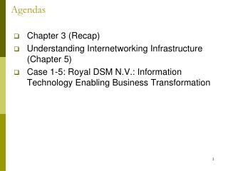 Chapter 3 Recap Understanding Internetworking Infrastructure Chapter 5 Case 1-5: Royal DSM N.V.: Information Technology