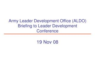 Army Leader Development Office ALDO Briefing to Leader Development  Conference