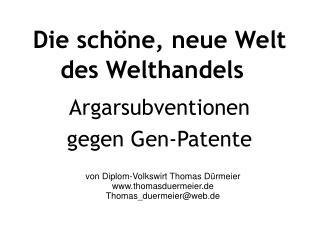 Die sch ne, neue Welt des Welthandels    Argarsubventionen  gegen Gen-Patente