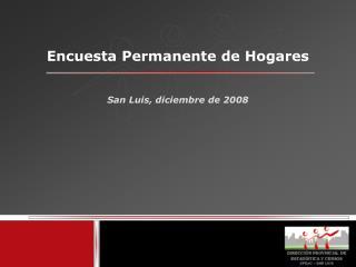 Encuesta Permanente de Hogares  San Luis, diciembre de 2008