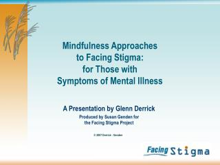 Mindfulness Approaches  to Facing Stigma:  for Those with  Symptoms of Mental Illness