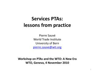 Services PTAs:  lessons from practice  Pierre Sauv  World Trade Institute University of Bern pierre.sauvewti   Workshop