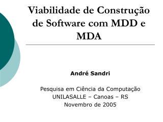 Viabilidade de Constru  o de Software com MDD e MDA