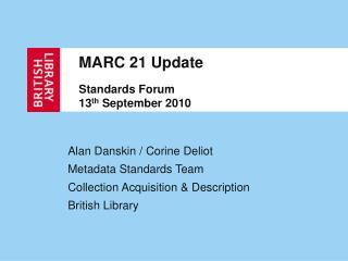 MARC 21 Update  Standards Forum 13th September 2010