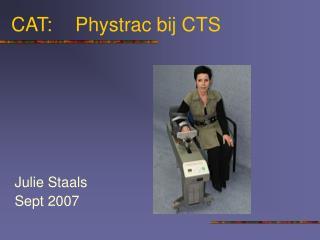 CAT:  Phystrac bij CTS