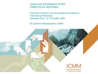 Community Development Toolkit:  ICMM and the World Bank   Extractive Industries and Sustainable Development Internationa