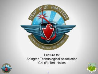 Lecture to: Arlington Technological Association Col R Ted  Hailes