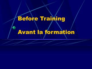 Before Training  Avant la formation