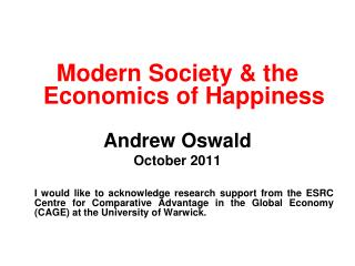 Modern Society  the Economics of Happiness  Andrew Oswald October 2011      I would like to acknowledge research support