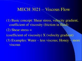 MECH 3021   Viscous Flow  1 Basic concept: Shear stress, velocity gradient, coefficient of viscosity friction in fluid 2