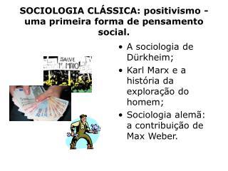 SOCIOLOGIA CL SSICA: positivismo - uma primeira forma de pensamento social.
