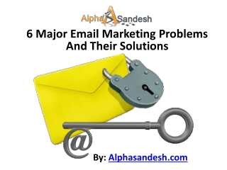 6 Major Email Marketing Problems And Their Solutions